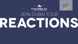 2016 Dubai Tour - Stage 1 Reactions
