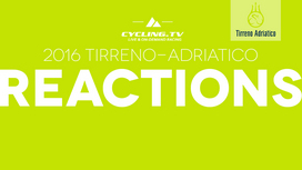 2016 Tirreno-Adriatico - Stage 3 Reactions