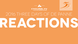 2016 Three Days of De Panne - Stage 1 Reactions
