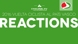 2016 Vuelta Ciclista al País Vasco - Stage 5 Reactions