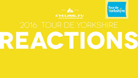 2016 Tour de Yorkshire - Stage 1 Reactions