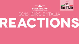 2016 Giro d'Italia - Stage 13 Reactions
