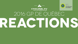 2016 GP de Québec Reaction