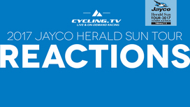 2017 Herald Sun Tour - Stage 3 Reactions