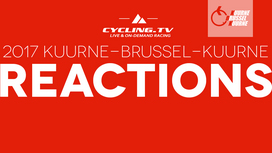 2017 Kuurne-Brussel-Kuurne Reactions