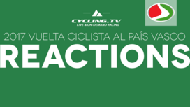 2017 Vuelta Ciclista al País Vasco - Stage 1 Reactions