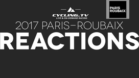 2017 Paris-Roubaix Reactions