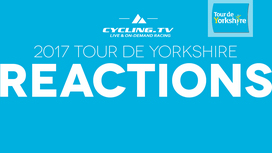 2017 Tour de Yorkshire - Stage 3 Reactions