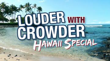 #206 HAWAII SPECIAL!!   Louder With Crowder