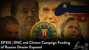 EP355 | DNC and Clinton Campaign Funding of Russian Dossier Exposed