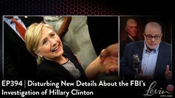 EP394 | Disturbing New Details About the FBI's Investigation of Hillary; FBI & DOJ Probes Expand