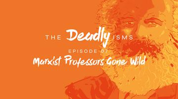 Episode 7 | Marxist Professors Gone Wild