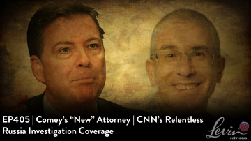 EP405 | Comey's 'New' Attorney | CNN's Relentless Russia Investigation Coverage