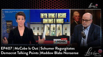EP407 | McCabe Is Out | Schumer Regurgitates Democrat Talking Points | Maddow Blabs Nonsense