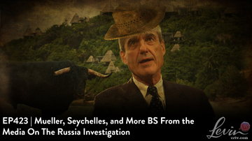 EP423 | Mueller, Seychelles, and More BS from the Media on the Russia Investigation