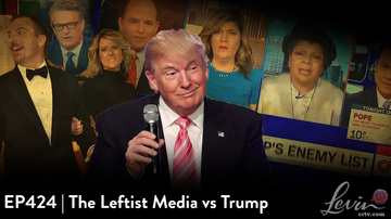 EP424 | The Leftist Media vs. Trump