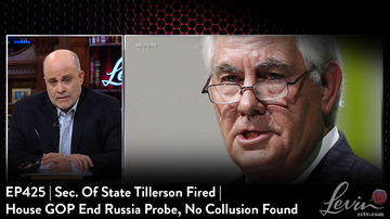 EP425 | Sec. of State Tillerson Fired | House GOP Ends Russia Probe, No Collusion Found