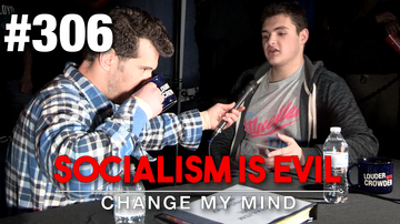 #306 'CHANGE MY MIND' LIVESTREAM! Socialism is Evil | Louder With Crowder