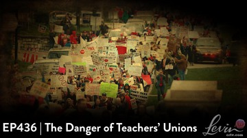 EP436 | The Danger of Teachers Unions