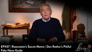 EP437 | Rosenstein's Secret Memo | Dan Rather's Pitiful Fake News Guide