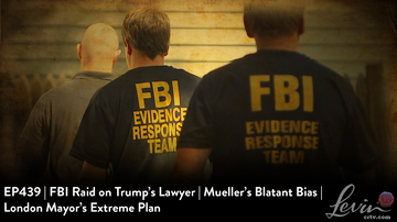 EP439 | FBI Raid on Trump's Lawyer | Mueller's Blatant Bias | London Mayor's Extreme Plan