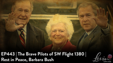EP443 | The Brave Pilots of SW Flight 1380 | Rest in Peace, Barbara Bush