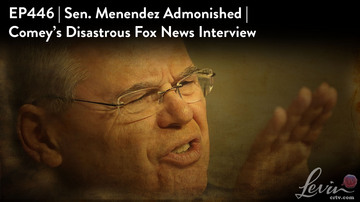EP446 | Sen. Menendez Admonished | Comey's Disastrous Fox News Interview