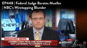 Ep 448 | Federal Judge Berates Mueller | NBC's Wiretapping Blunder | LevinTV