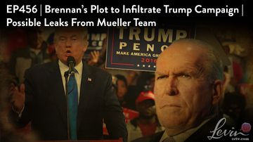 Ep 456 | Brennan's Plot to Infiltrate Trump Campaign | Possible Leaks From Mueller Team