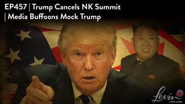 Ep 457 | Trump Cancels NK Summit | Media Buffoons Mock Trump