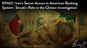 Ep 463 | Iran's Secret Access to America's Banking System | Strzok's Role in Clinton Investigation