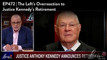 Ep 472 | The Left's Overreaction to Justice Kennedy's Retirement | LevinTV