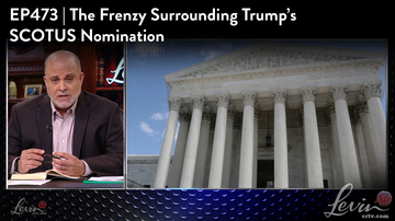 Ep 473 | The Frenzy Surrounding Trump's SCOTUS Nomination | LevinTV