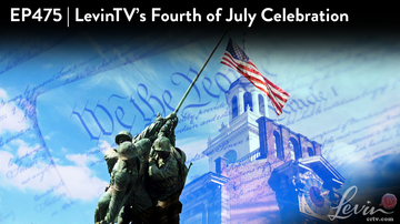 Ep 475 | LevinTV's Fourth of July Celebration | LevinTV