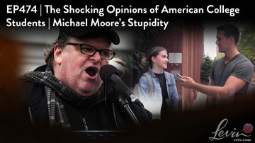 Ep 474 | The Shocking Opinions of American College Students | Michael Moore's Stupidity | LevinTV