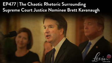 Ep 477 | The Chaotic Rhetoric Surrounding Supreme Court Justice Nominee Brett Kavanaugh | LevinTV