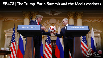 Ep 478 | The Trump-Putin Summit and the Media Madness | LevinTV