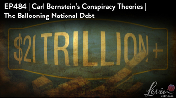 Ep 484 | Carl Bernstein's Conspiracy Theories | The Ballooning National Debt | LevinTV