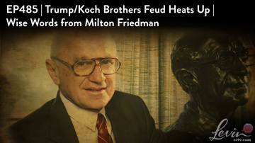 Ep 485 | Trump-Koch Brothers Feud Heats Up | Wise Words from Milton Friedman | LevinTV