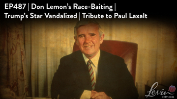 Ep 487 | Don Lemon's Race-Baiting | Trump's Star Vandalized | Tribute to Paul Laxalt | LevinTV