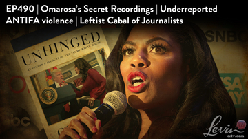 Ep 490 | Omarosa's Secret Recordings | Underreported ANTIFA violence | LevinTV