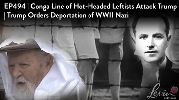 Ep 494 | Conga Line of Hot-Headed Leftists Attack Trump | Deportation of WWII Nazi | LevinTV