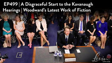 Ep 499 | A Disgraceful Start to the Kavanaugh Hearings | Woodward's Fiction | LevinTV
