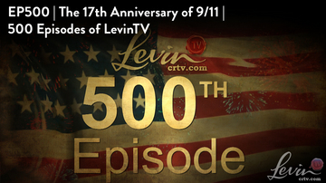 Ep 500 | The 17th Anniversary of 9/11 | 500 Episodes of LevinTV