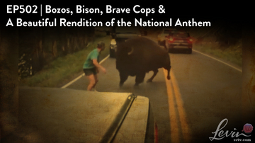 Ep 502 | Bozos, Bison, Brave Cops, and the National Anthem | LevinTV