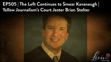 Ep 505 | The Left Continues to Smear Kavanaugh | Brian Stelter, Court Jester | LevinTV
