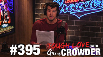 Ep 395 | Tough Love with Guru Crowder | Louder with Crowder