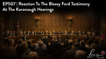 Ep 507 | Reaction to the Blasey Ford Testimony at the Kavanaugh Hearings | LevinTV