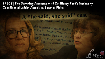 Ep 508 | Damning Assessment of Ford's Testimony | Coordinated Leftist Attack on Sen. Flake | LevinTV