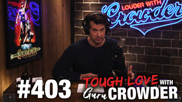 Ep 403 | Tough Love: Tackling Poor Relationship Choices | Louder with Crowder